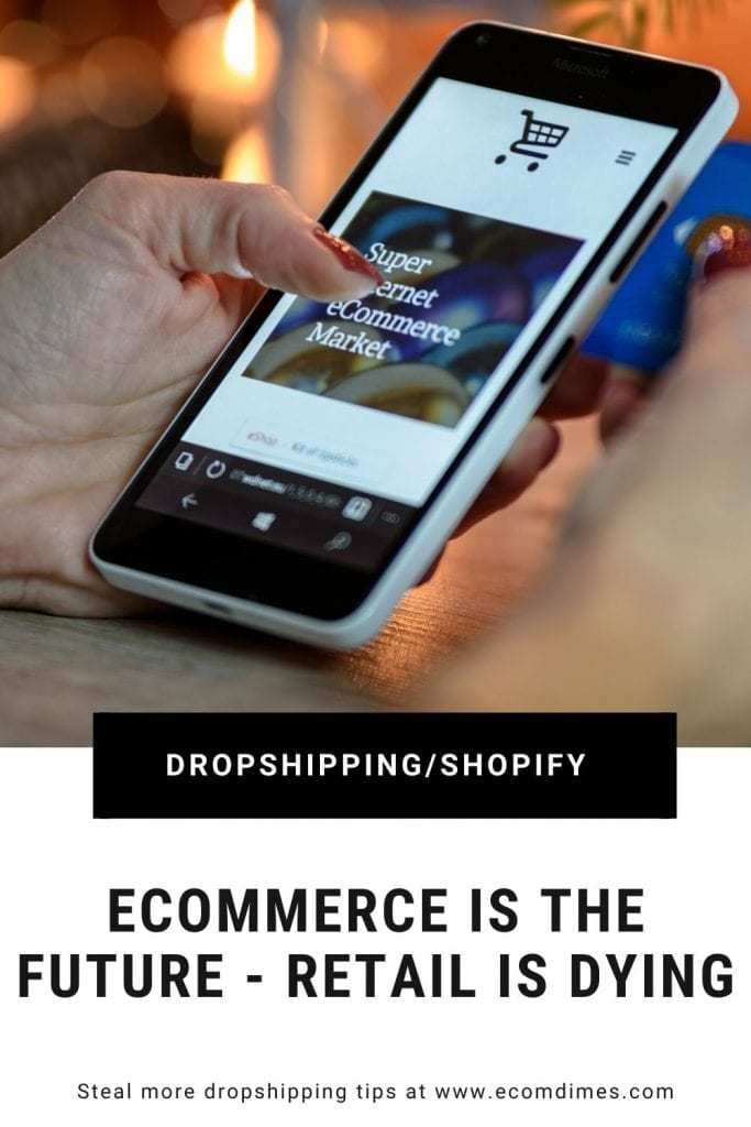 Ecommerce and dropshipping are killing the retail store industry. Over 8500 retail stores have closed in 2019, 47% more than last year. You simply have to start a dropshipping business because instead of paying overhead and stocking products, you open an online storefront and make it look inviting!