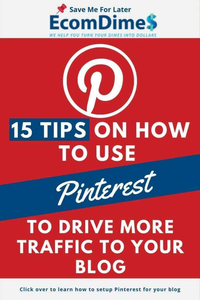 These are 15 Tips on how to use Pinterest and drive more traffic to your blog - EcomDimes  #bloggingtips #blogtraffic #pinteresttraffic #bloggingtraffic #pinterestfortraffic #makemoneyblogging #startyourblog #drivemoretraffictoyourblog